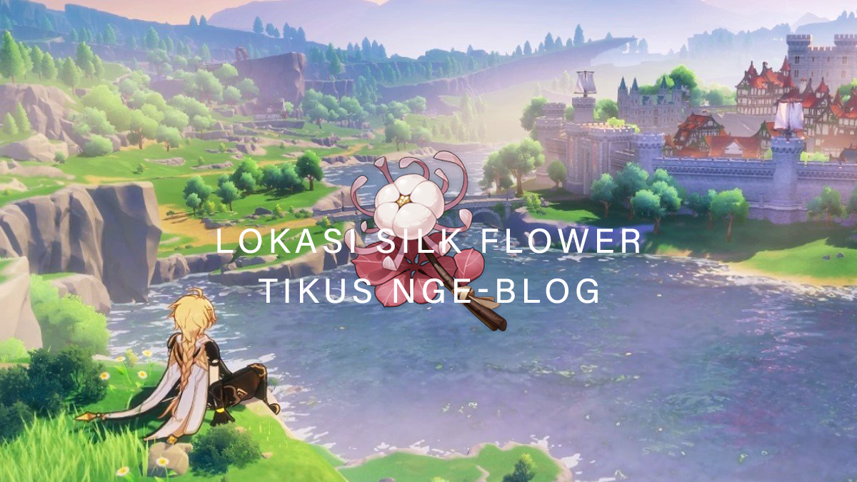 Tikus Nge-BLOG | Lokasi Silk Flower Genshin Impact