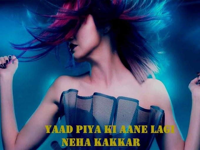 Yaad Piya Ki Aane Lagi Lyrics -  Neha Kakkar   Music Lyrics Villa