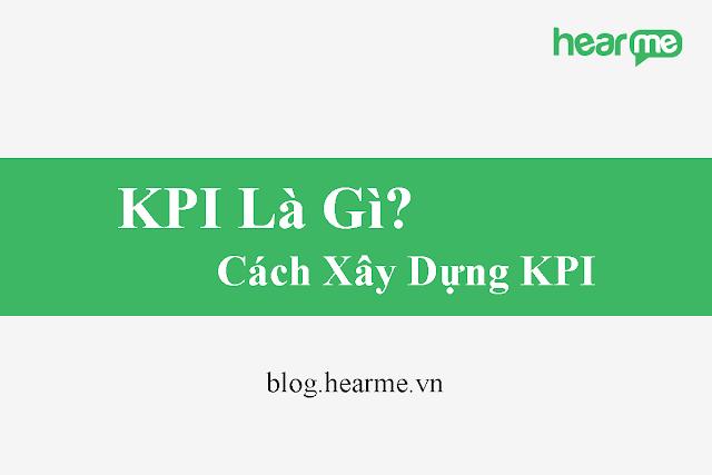 KPI Là Gì? Cách Xây Dựng KPI Trong Doanh Nghiệp
