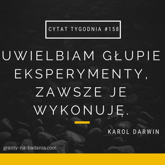 Uwielbiam głupie eksperymenty, zawsze je wykonuję. - Karol Darwin