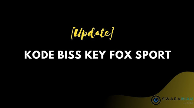 Kode BISS Key Fox Sport di satelit Chinasat 11