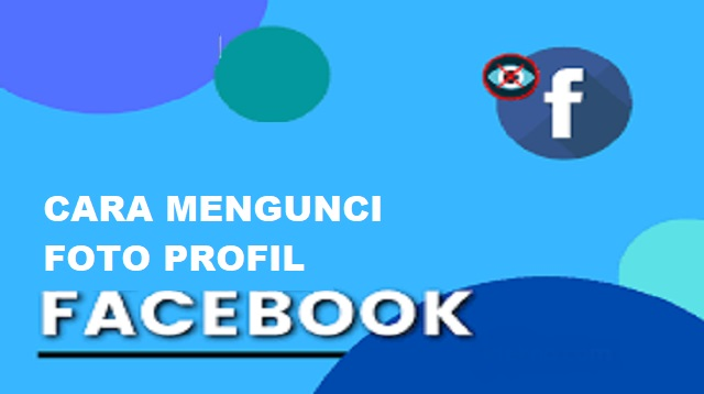 Cara Mengunci Foto Profil FB