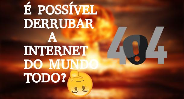 É possível derrubar a internet do mundo inteiro?