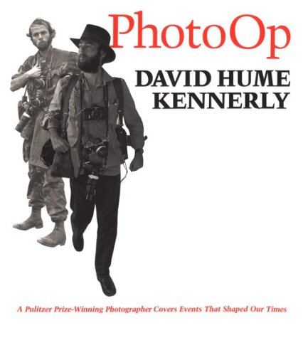 Photo Op  A Pulitzer Prize-Winning Photographer Covers Events That Shaped Our Times by David Hume Kennerly