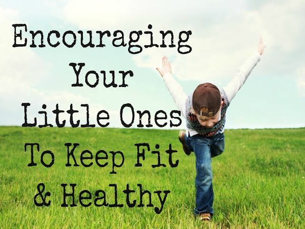 Encouraging Your Little Ones To Keep Fit & Healthy