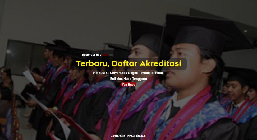 Terbaru, Daftar Akreditasi Institusi 5+ Universitas Negeri Terbaik di Pulau Bali dan Nusa Tenggara