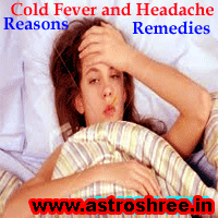 Cold fever and astrology remedies, Reasons of cold fever, remedies of cold fever through power of astrology, tips to cure cold fever. Headache or Migraine Reasons and Remedies through astrology, Astrologer for health problems and solutions.