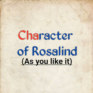Character of Rosalind, Character sketch of Rosalind from the play As you like it, William Shakespeares Character Rosalind, Rosalind from the play As you like it, Character analysis of Rosalind