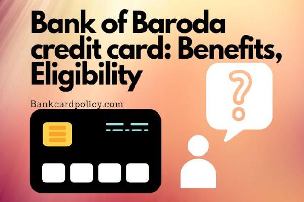 Bank of Baroda credit card: Benefits, Eligibility