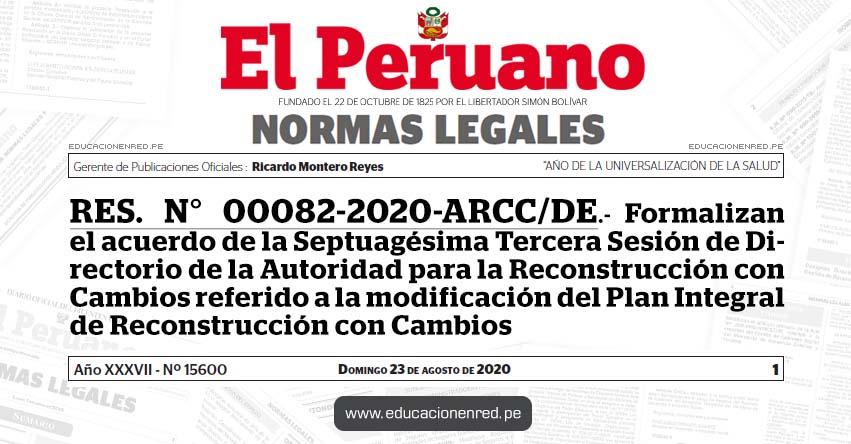 RES. N° 00082-2020-ARCC/DE.- Formalizan el acuerdo de la Septuagésima Tercera Sesión de Directorio de la Autoridad para la Reconstrucción con Cambios referido a la modificación del Plan Integral de Reconstrucción con Cambios