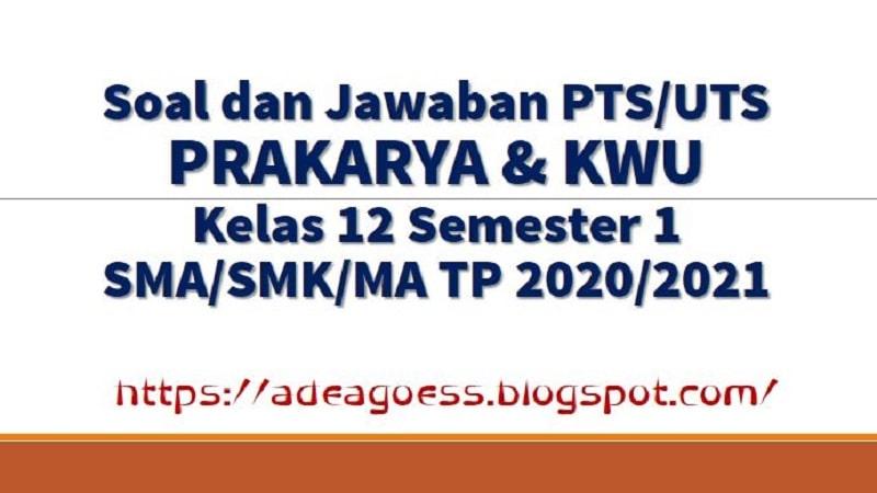 Download Soal Pts Uts Prakarya Kelas 12 Semester 1 Sma Smk Ma Kurikulum 2013 Tp 2020 2021 Sobang 2
