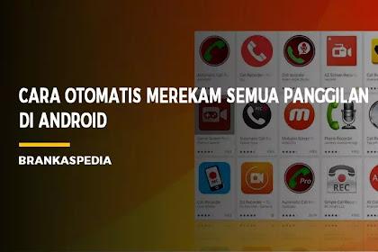 Cara Otomatis Merekam Semua Panggilan di Android