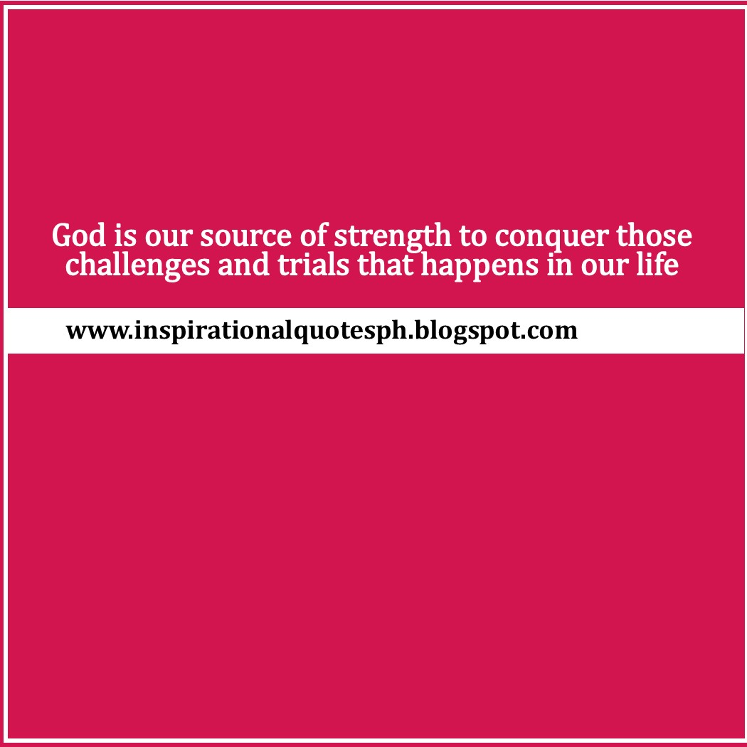 Inspirational Quotes God Is Our Source Of Strength To Conquer