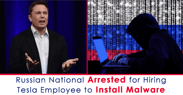 Russian National Arrested for Hiring Tesla Employee to Install Malware On to The Company's Network
