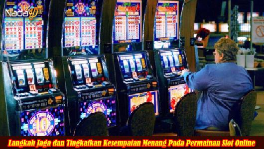 Langkah Jaga dan Tingkatkan Kesempatan Menang Pada Permainan Slot Online