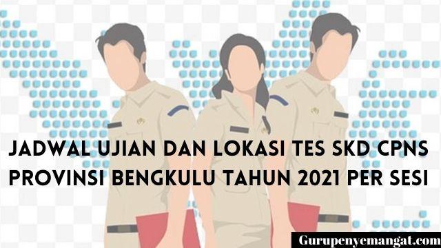 Jadwal Ujian dan Lokasi Tes SKD CPNS Provinsi Bengkulu Tahun 2021 Per Sesi