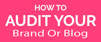 Way to Auditing your Blog Or Brand