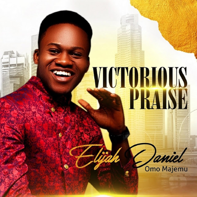 Album: Elijah Daniel Omo Majemu – Victorious Praise