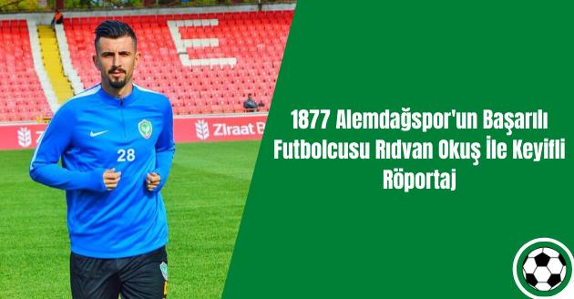 1877 Alemdağspor'un Başarılı Futbolcusu Rıdvan Okuş İle Keyifli Röportaj