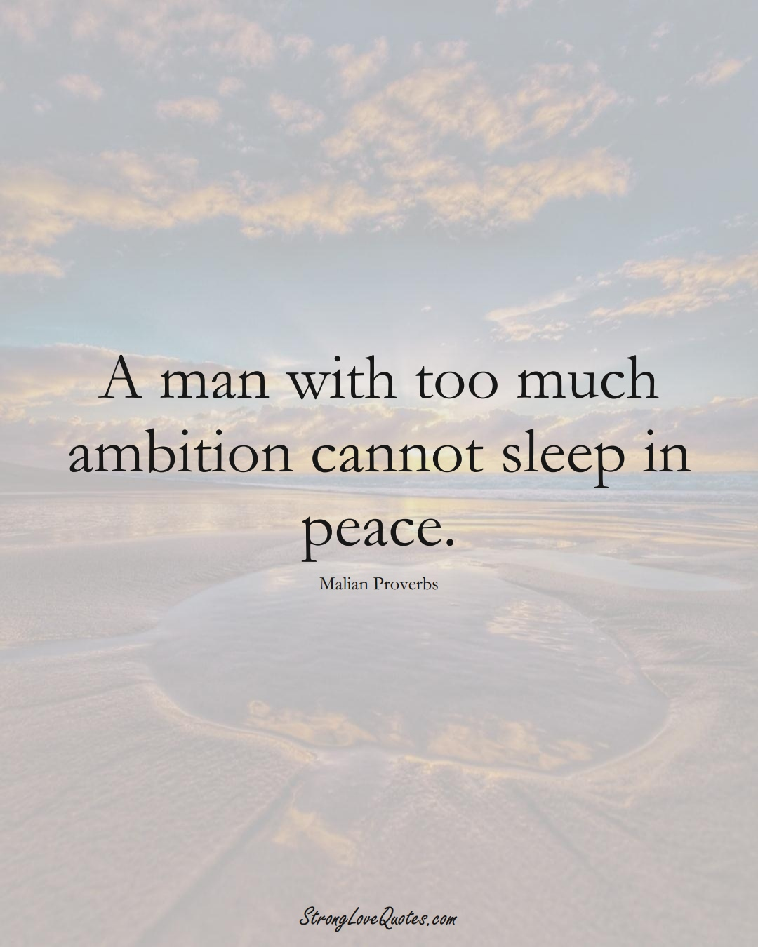 A man with too much ambition cannot sleep in peace. (Malian Sayings);  #AfricanSayings