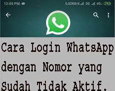 Cara Mudah Login WhatsApp dengan Nomor yang Sudah Tidak Aktif.