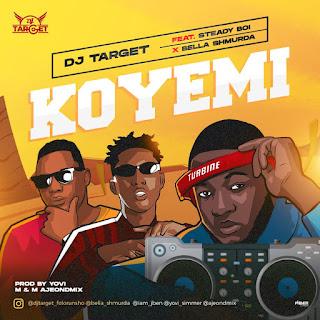 MUSIC: DJ Target Ft. Bella Shmurda X Steady Boi - Koyemi