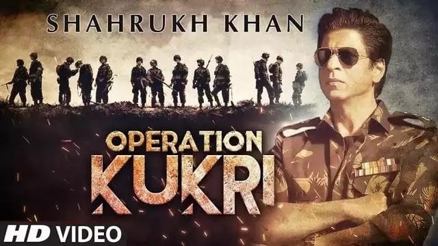 Operation Khukri  Shah Rukh Khan srk