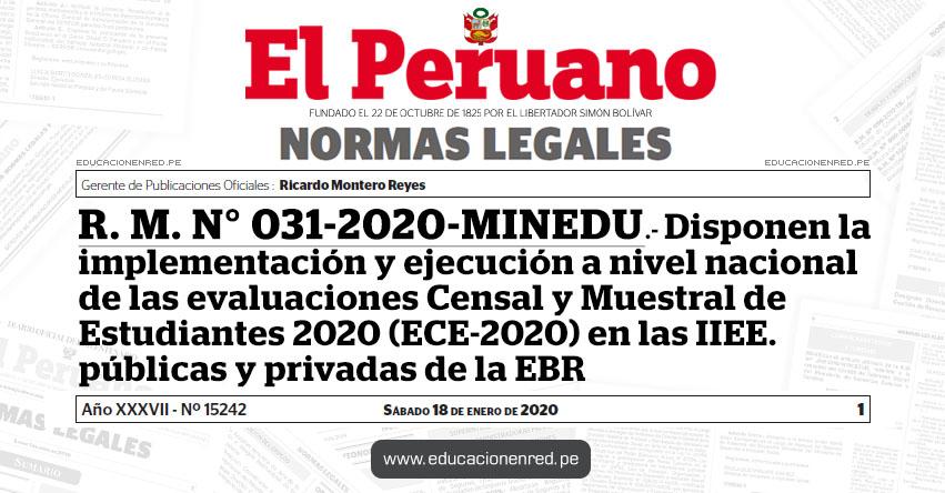 R. M. N° 031-2020-MINEDU - Disponen la implementación y ejecución a nivel nacional de las evaluaciones Censal y Muestral de Estudiantes 2020 (ECE-2020) en las IIEE. públicas y privadas de la Educación Básica Regular