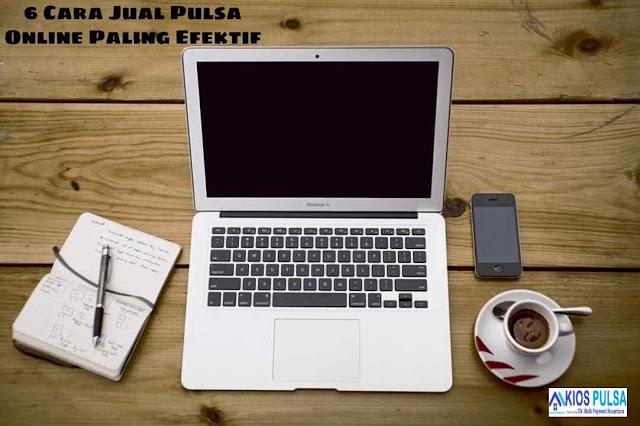 6 Cara Jual Pulsa Online Paling Efektif