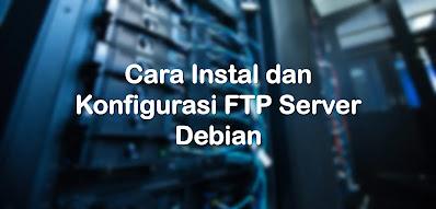 Instalasi dan Konfigurasi FTP Server pada Debian