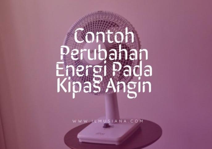 contoh perubahan energi pada kipas angin