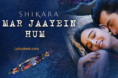 Shikara- Mar Jaayein Hum Lyrics |Lyricskent