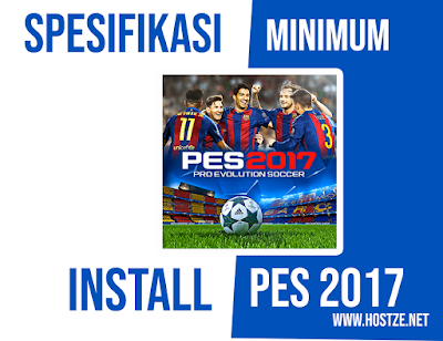 Spesifikasi Minimum Laptop/PC Install PES 2017 - hostze.net