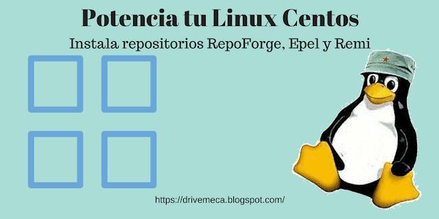 Potencia tu Linux Centos e instala los repositorios RPMForge / Epel / Remi