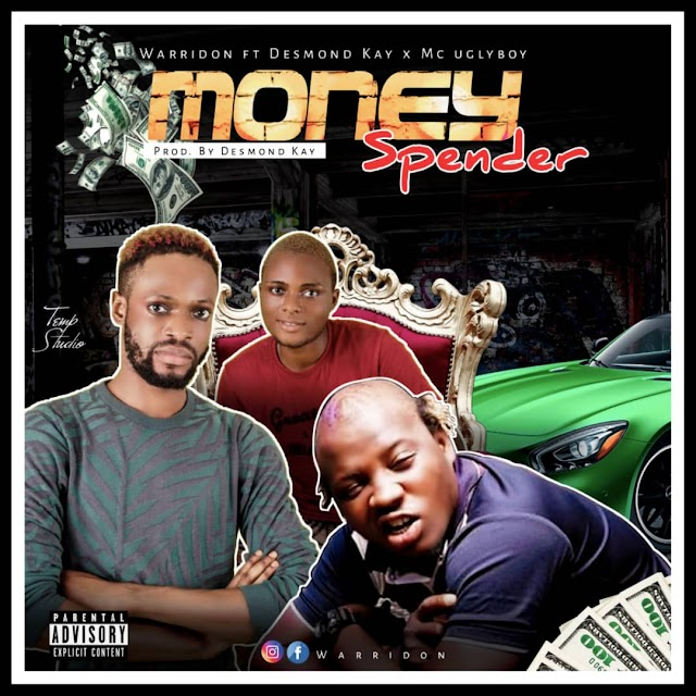 [Mp3] Money Spender - Warridon-ft-Desmond Kay & Ugly Boy