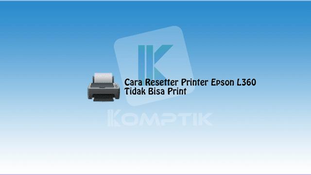Cara Resetter Printer Epson L360 Tidak Bisa Print