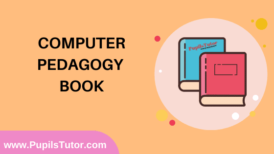 Computer Pedagogy Book in English Medium Free Download PDF for B.Ed 1st And 2nd Year / All Semesters And All Courses - www.PupilsTutor.Com