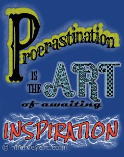 Procrastination is the Art of Awaiting Inspiration