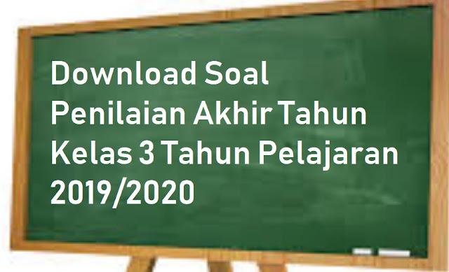 Soal Penilaian Akhir Tahun Kelas 3 Tahun Pelajaran 2019/2020