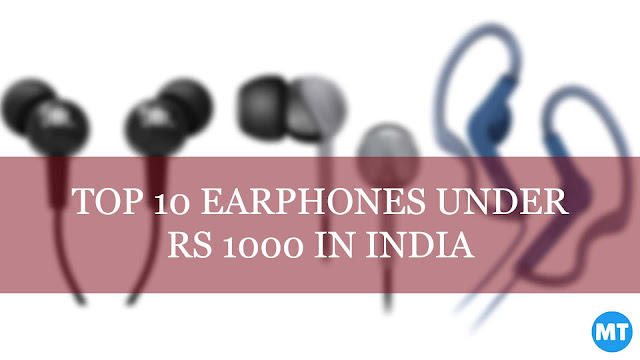 Top 10 Earphones Under Rs 1000 in India