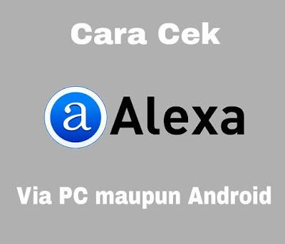 Cara Cek Alexa Rank dengan Cepat dan Mudah, Via Android Maupun PC