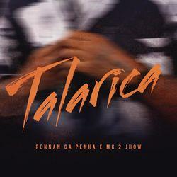Baixar Talarica - Rennan da Penha e Mc 2Jhow Mp3