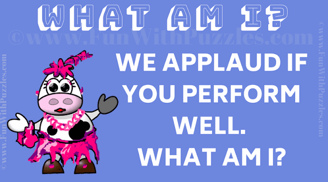 We applaud if you perform well. What am I?