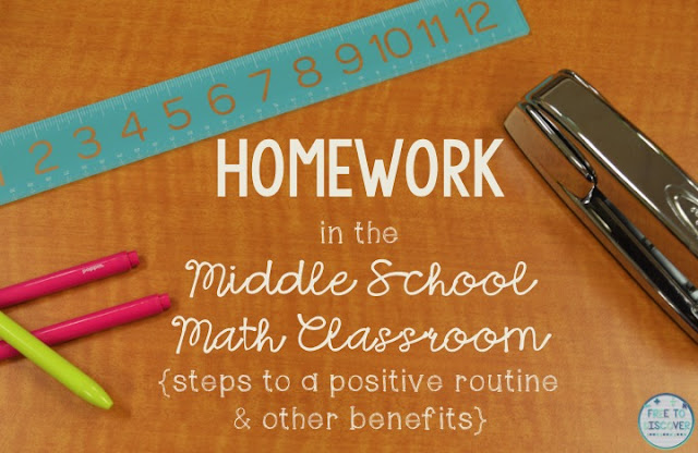 Homework in the middle school math classroom - steps to a positive routine and other benefits
