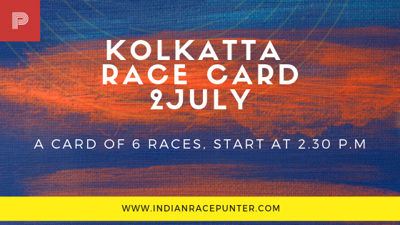 Kolkatta Race Card 2 July, Trackeagle, track eagle, racingpulse, racing pulse