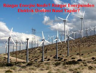 Rüzgar Enerjisi Nedir? Rüzgar Enerjisinden Elektrik Üretimi Nasıl Yapılır?