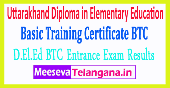 Uttarakhand Diploma in Elementary Education D.El.Ed Basic Training Certificate BTC Entrance Exam Results 2018