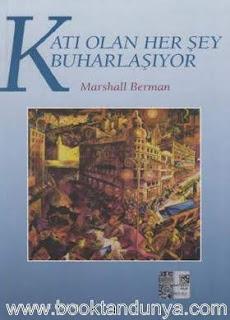 Marshall Berman - Katı Olan Her Şey Buharlaşıyor