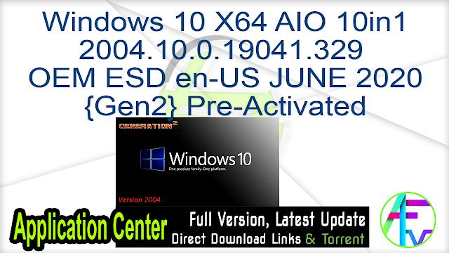 Windows 10 X64 AIO 10in1 2004.10.0.19041.329 OEM ESD en-US JUNE 2020 {Gen2} Pre-Activated