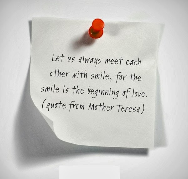 Let us always meet each other with smile, for the smile is the beginning of love.!, Mother Teresa quote